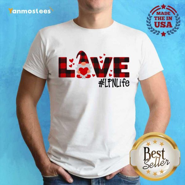 Great Gnome Love Valentine #LPN Life 246 Shirt