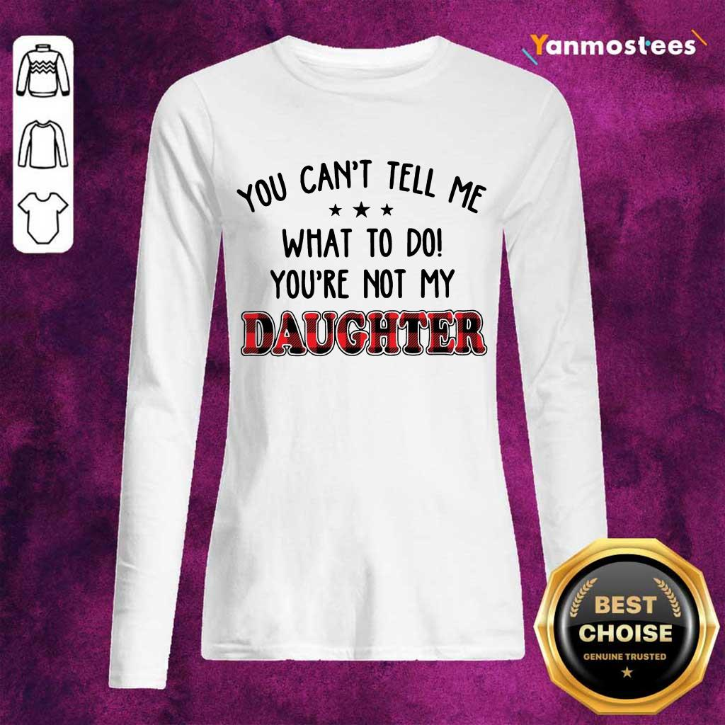 Enthusiastic Tell Me What My Daughter Long-Sleeved
