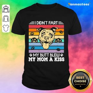 Funny My Butt Blew My Mom A Kiss 1 Shirt