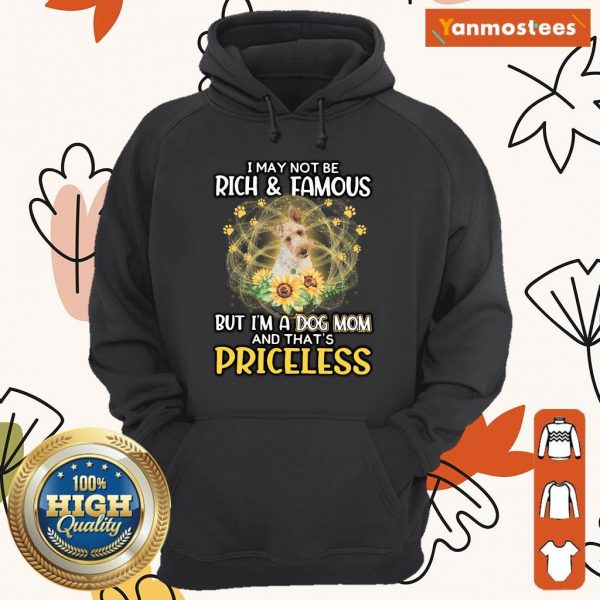 Ecstatic Wire Fox Terrier I May Not Be Rich And Famous But Im A Dog Mom And Thats Priceless Hoodie