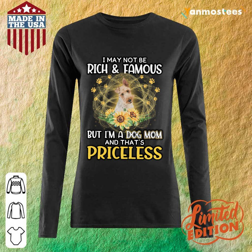Ecstatic Wire Fox Terrier I May Not Be Rich And Famous But Im A Dog Mom And Thats Priceless Long-Sleeved
