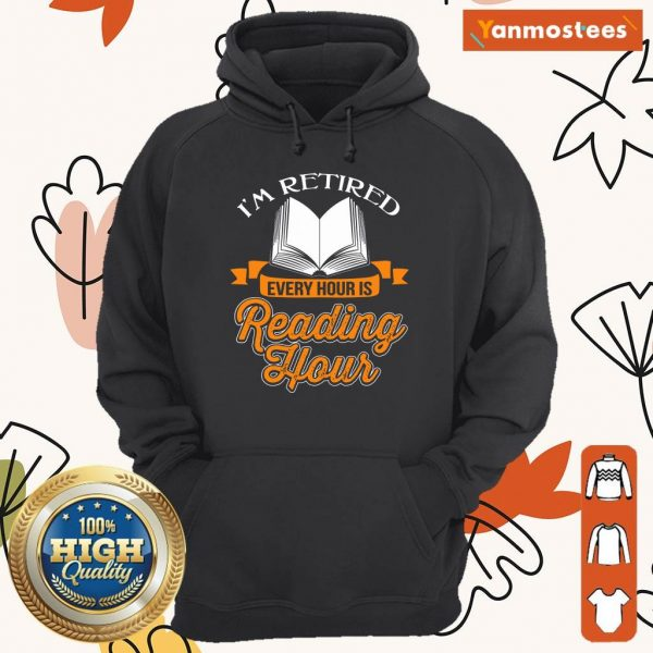 Good Im Retired Every Hour Is Reading Hour Hoodie