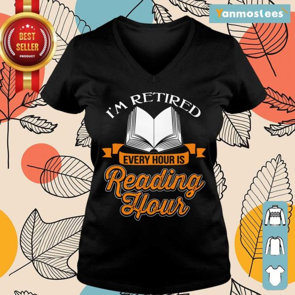 Good Im Retired Every Hour Is Reading Hour Ladies Tee