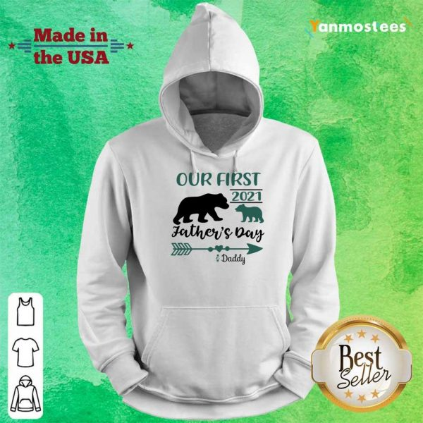 Happy Our First 2021 Fathers Day Bear Hoodie