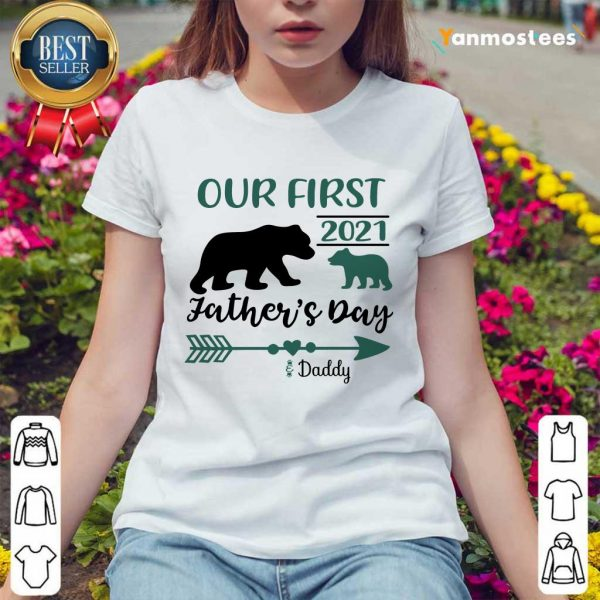 Happy Our First 2021 Fathers Day Bear Ladies Tee