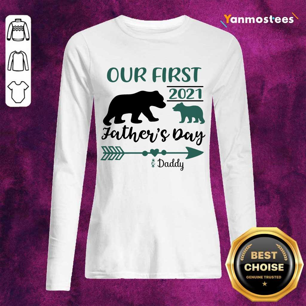 Happy Our First 2021 Fathers Day Bear Long-Sleeved