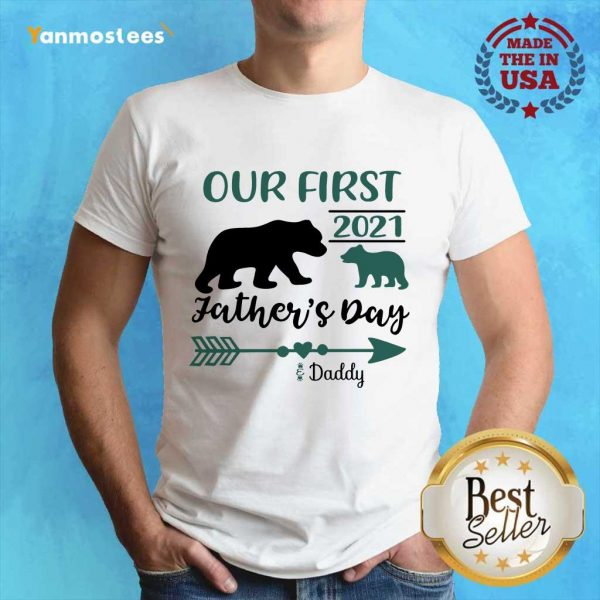 Happy Our First 2021 Fathers Day Bear Shirt