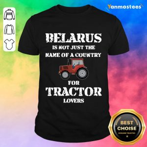 Hot Belarus Is Not Just The Name Of A Country For Tractor Lovers Shirt