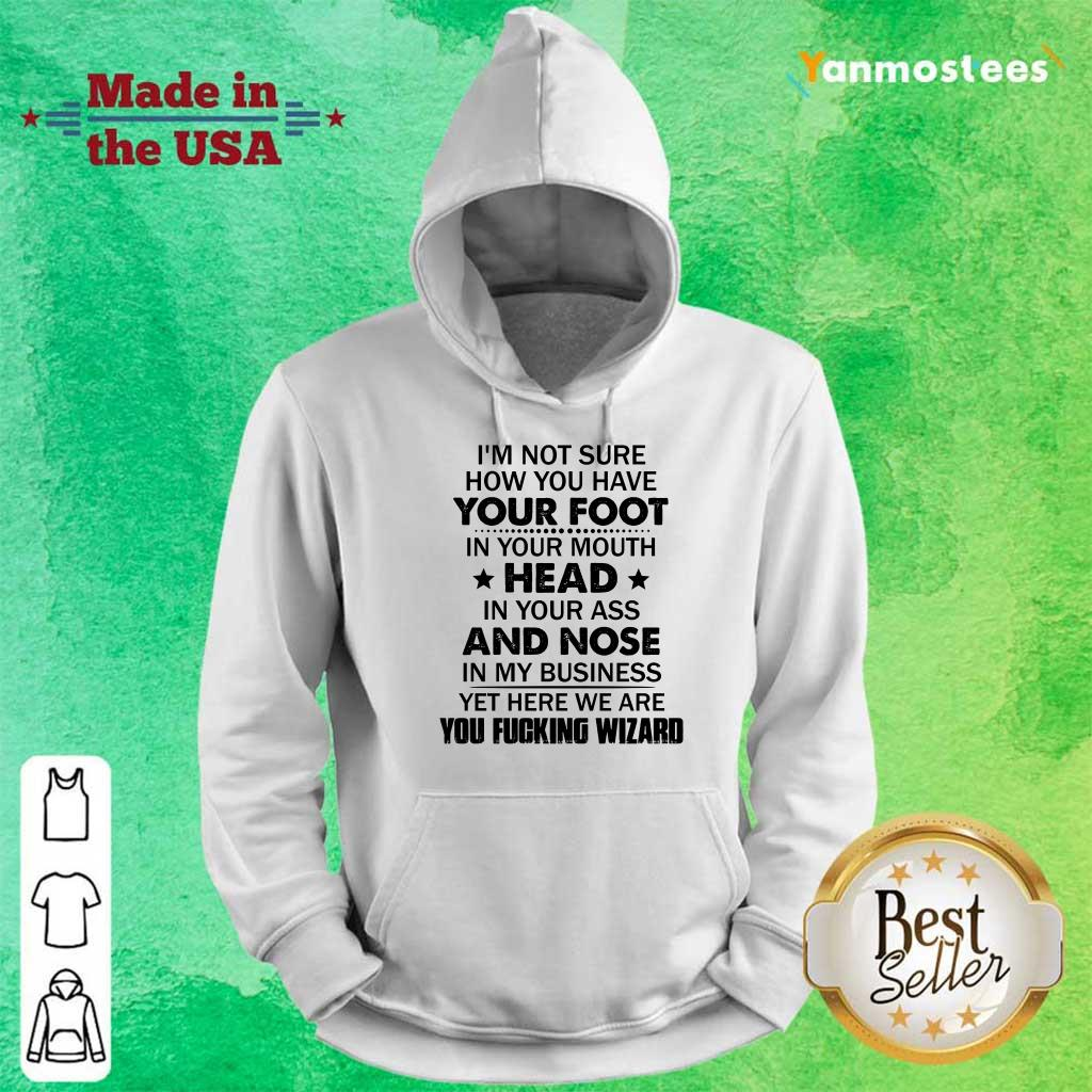 Hot Im Not Sure How You Have Your Foot In Your Mouth Hoodie