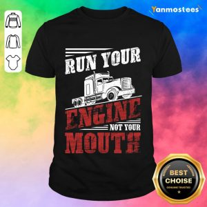 Hot Run Your Engine Not Your Mouth Container Shirt