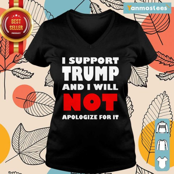 I Support Trump And I Will Not Apologize For It Ladies Tee