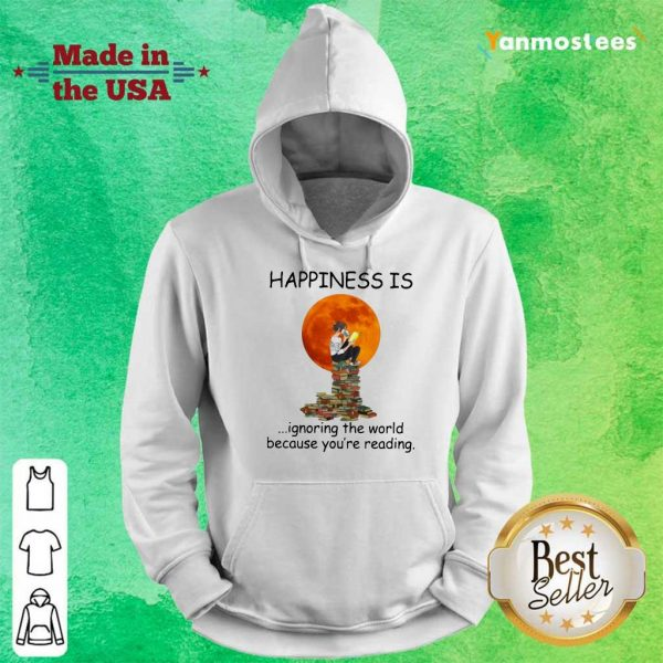 Nice Happiness Is Ignoring The World Because Youre Reading Hoodie