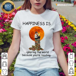 Nice Happiness Is Ignoring The World Because Youre Reading Ladies Tee
