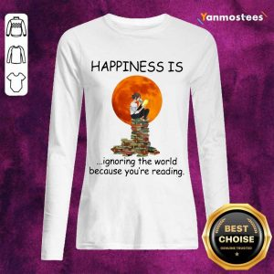 Nice Happiness Is Ignoring The World Because Youre Reading Long-Sleeved