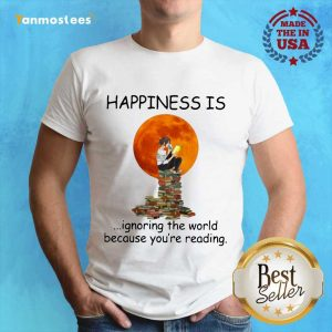 Nice Happiness Is Ignoring The World Because Youre Reading Shirt