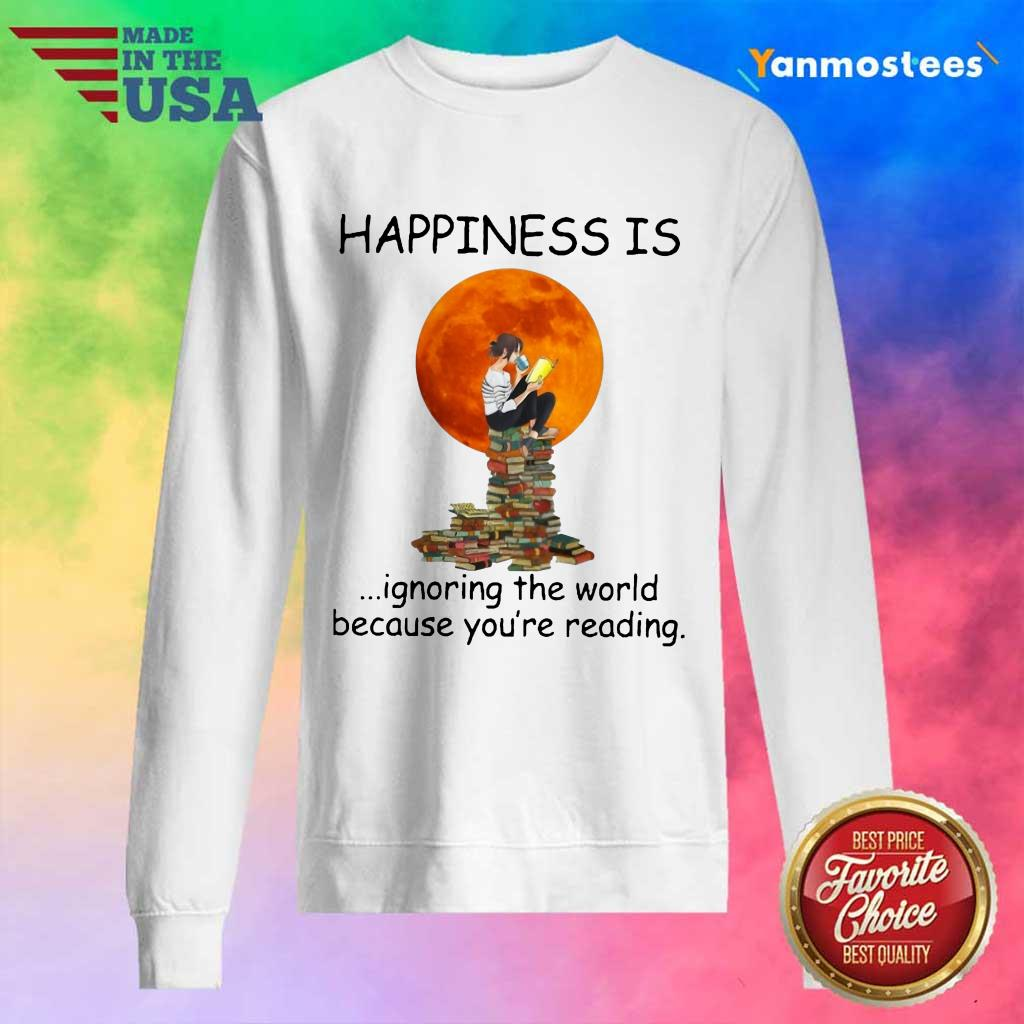 Nice Happiness Is Ignoring The World Because Youre Reading Sweater