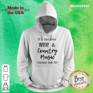Nice If It Involves Wine And Country Music Count Me In Hoodie