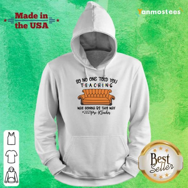Nice So No One Told You Teaching Was Gonna Be This May 2021 Pre K Teacher Hoodie