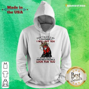 Perfect Dont Ruffle My Feathers Chicken Hoodie