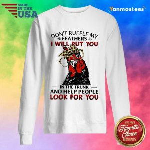 Perfect Dont Ruffle My Feathers Chicken Sweater