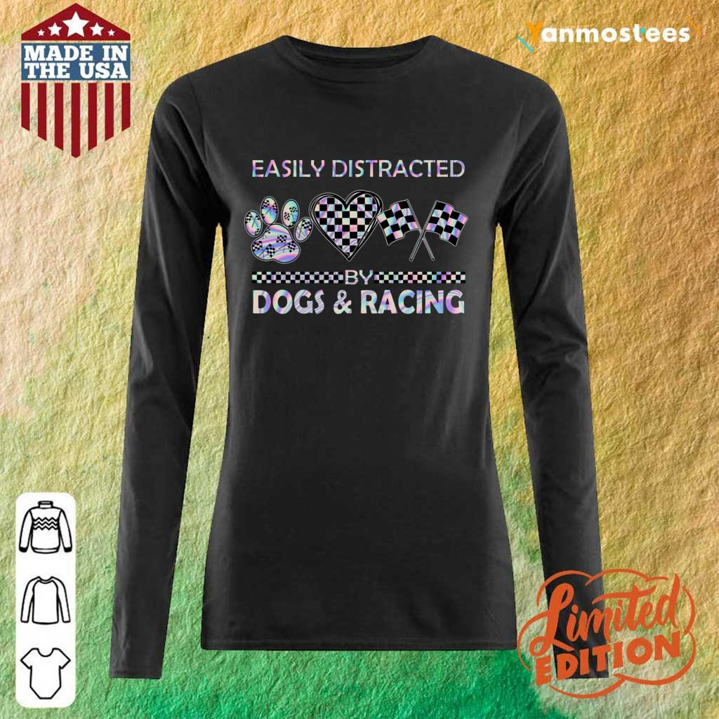 Top Easily Distracted By Dogs And Racing Long-Sleeved