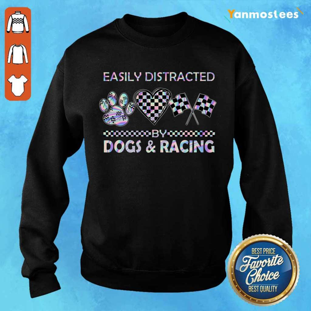 Top Easily Distracted By Dogs And Racing Sweater