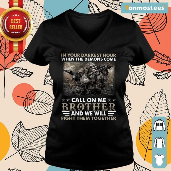 Top In The Darkest Hour When The Demons Come Call On Me Brother And We Will Fight Them Together Ladies Tee