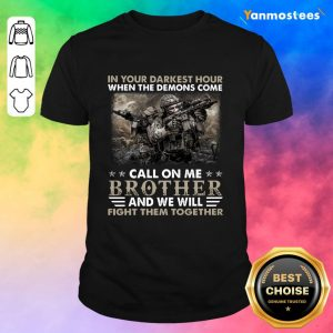 Top In The Darkest Hour When The Demons Come Call On Me Brother And We Will Fight Them Together Shirt
