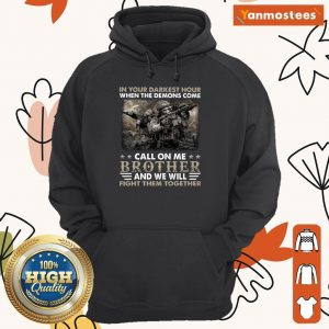 Top In The Darkest Hour When The Demons Come Call On Me Brother And We Will Fight Them Together Hoodie