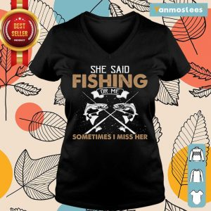 Top She Said Fishing Or Me Sometimes I Miss Her Ladies Tee