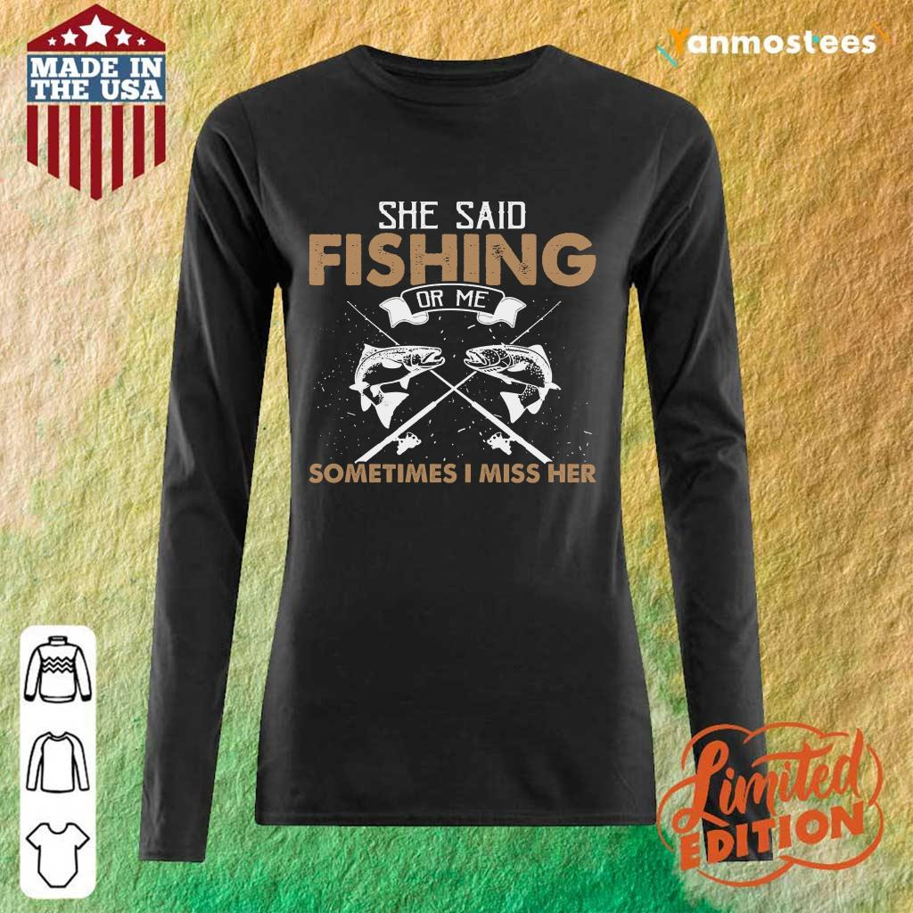 Top She Said Fishing Or Me Sometimes I Miss Her Long-Sleeved