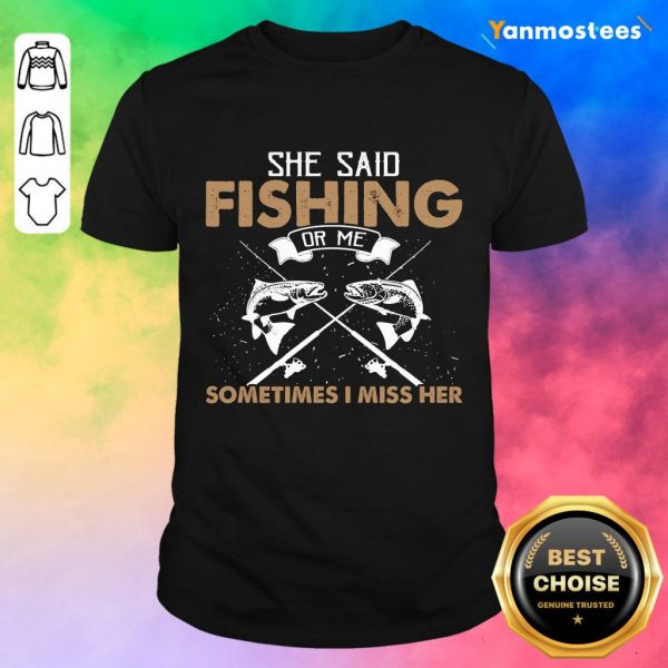 Top She Said Fishing Or Me Sometimes I Miss Her Shirt