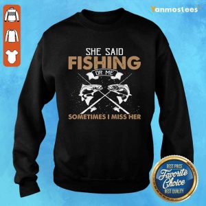 Top She Said Fishing Or Me Sometimes I Miss Her Sweater