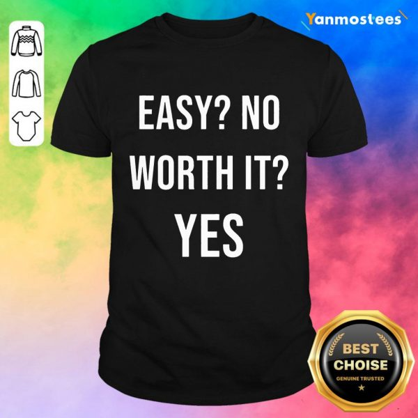 Wonderful Easy No Work It Yes Shirt