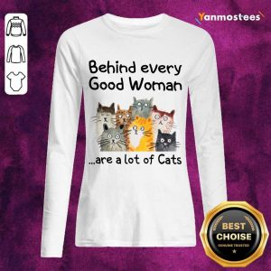 Behind Every Good Women Are A Lot Of Cats Long-Sleeved