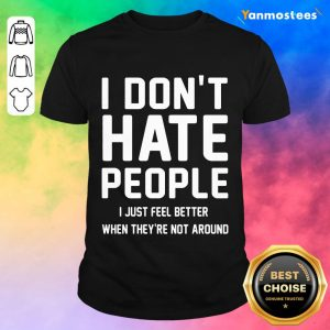 I Don't Hate People Shirt