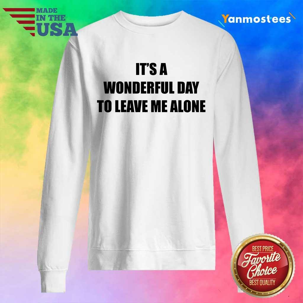It's A Wonderful Day To Leave Me Alone Sweater