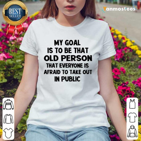 My Goal Is To Be That Old Person Ladies Tee