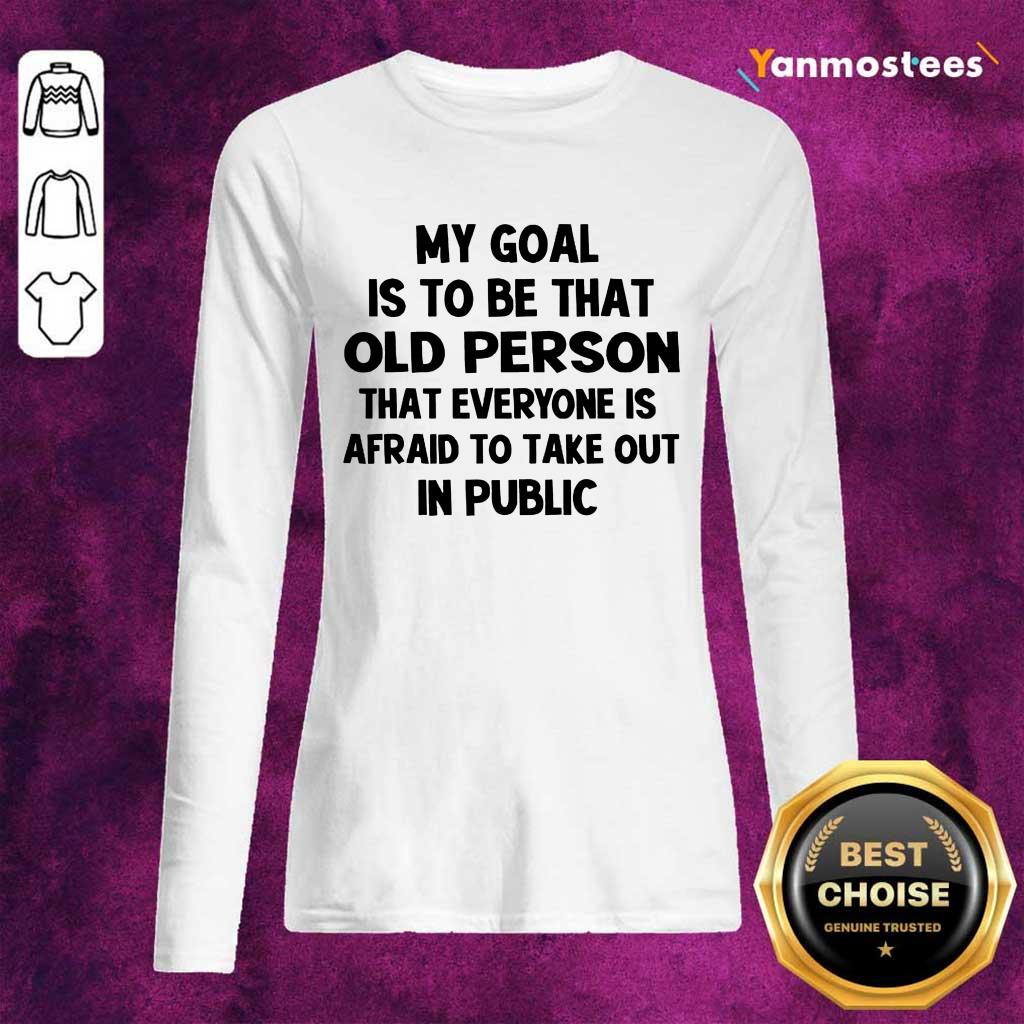 My Goal Is To Be That Old Person Long-Sleeved