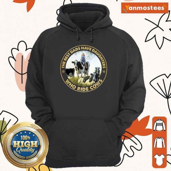 The Best Dads Have Daughters Who Ride Cows Hoodie