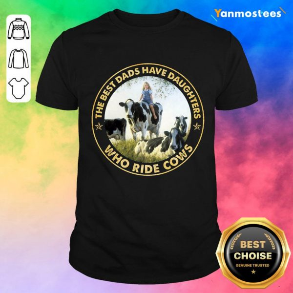 The Best Dads Have Daughters Who Ride Cows Shirt