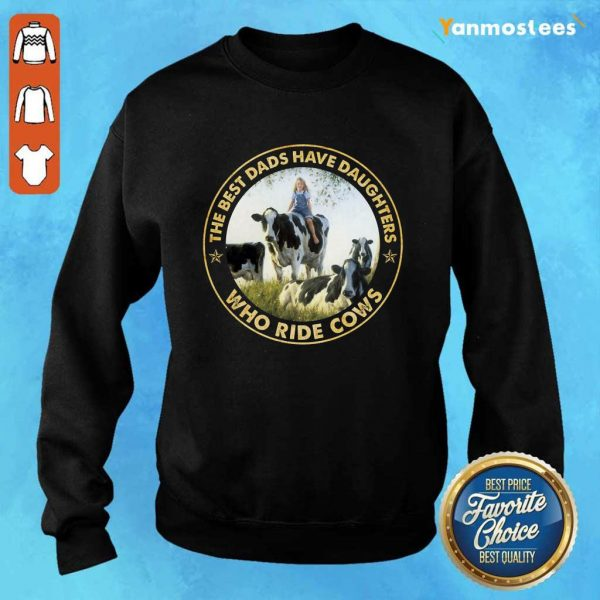 The Best Dads Have Daughters Who Ride Cows Sweater