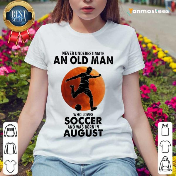 An Old man Who Love Soccer August Ladies Tee