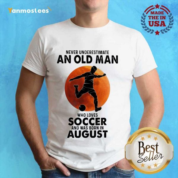 An Old man Who Love Soccer August Shirt