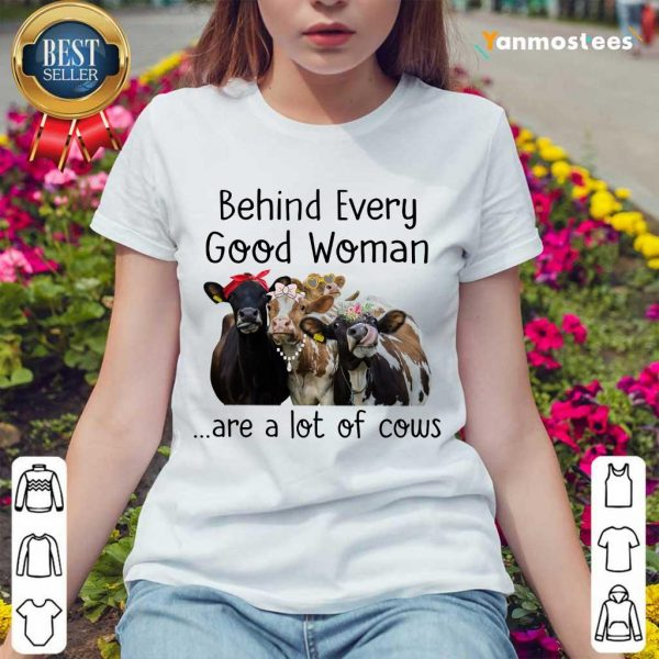 Behind Every Good Woman Are Cow Ladies Tee