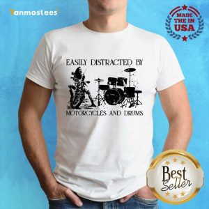 Easily Distracted By Motorcycles And Drums Shirt