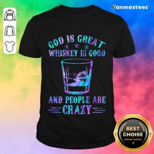 God Is Great Whiskey Is Good Shirt