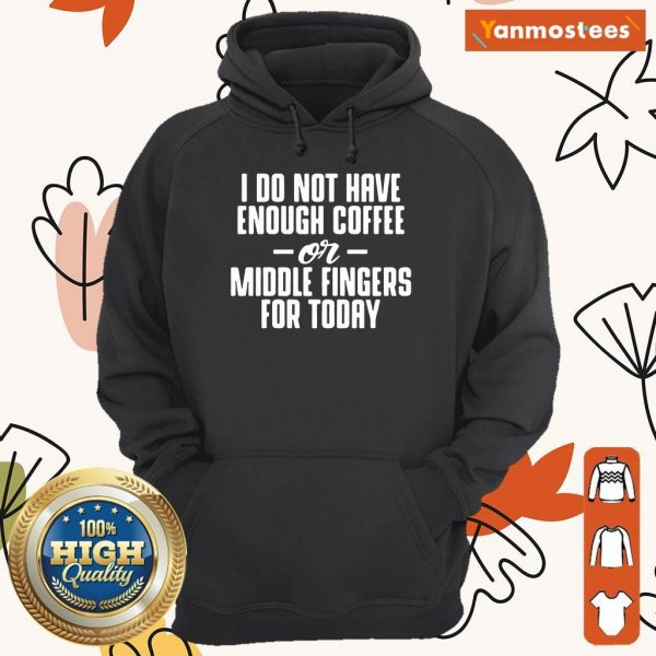 Have Enough Coffee Or Middle Fingers Hoodie
