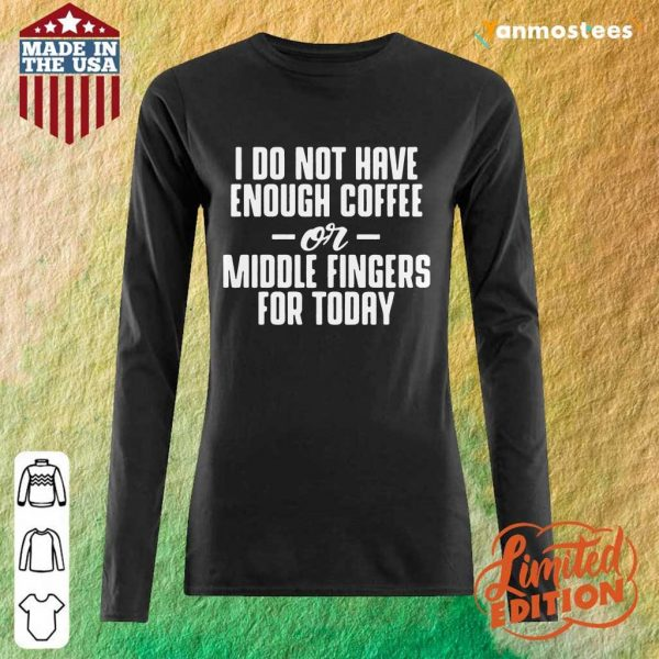 Have Enough Coffee Or Middle Fingers Long-Sleeved