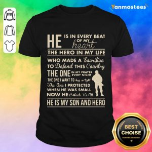 He Is In Every Beat Of My Heart The Hero In My Life He Is My Son And Hero Shirt